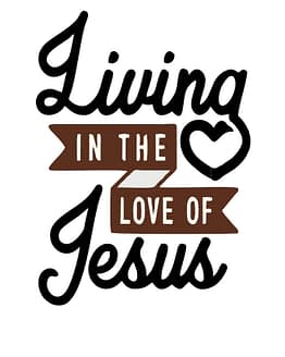 estampa camiseta evangélica Living in the love of Jesus